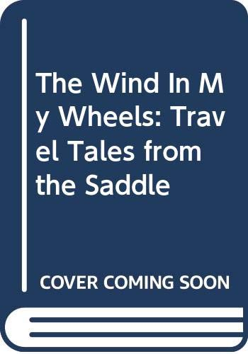 9780356206585: The Wind In My Wheels: Travel Tales from the Saddle