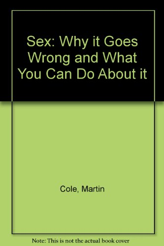 Sex: Why it Goes Wrong and What You Can Do About it (0356210529) by Martin Cole; Windy Dryden