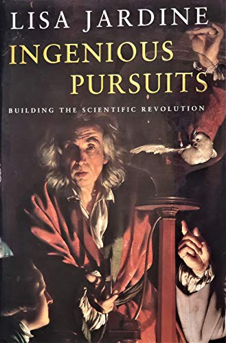 9780356215716: Ingenious Pursuits: Building the Scientific Revolution