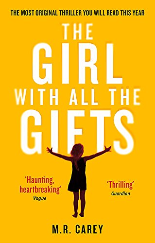 9780356500157: The Girl With All The Gifts: The most original thriller you will read this year