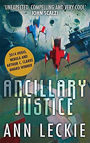 9780356502403: Ancillary Justice: THE HUGO, NEBULA AND ARTHUR C. CLARKE AWARD WINNER: 1 (Imperial Radch)