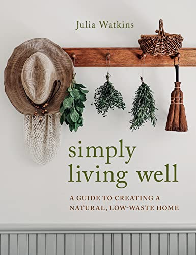 Book Cover: Simply Living Well: A Guide to Creating a Natural, Low-Waste Home