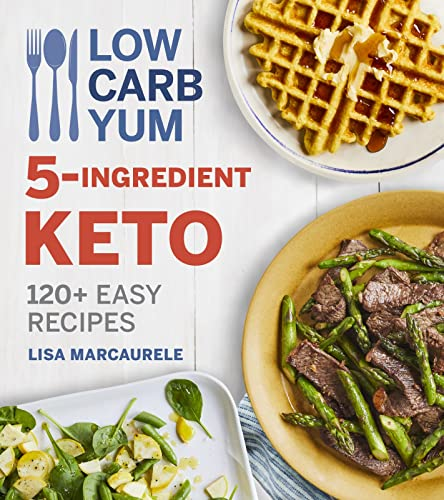 Book Cover: Low Carb Yum 5-Ingredient Keto: 100 Easy Recipes