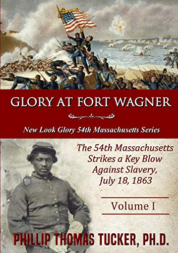 9780359013609: Glory at Fort Wagner:The 54th Massachusetts Strikes a Key Blow Against Slavery