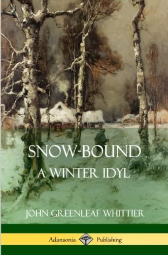 Snow-Bound, A Winter Idyl (Paperback): John Greenleaf Whittier