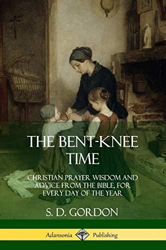 The Bent-Knee Time: Christian Prayer Wisdom and