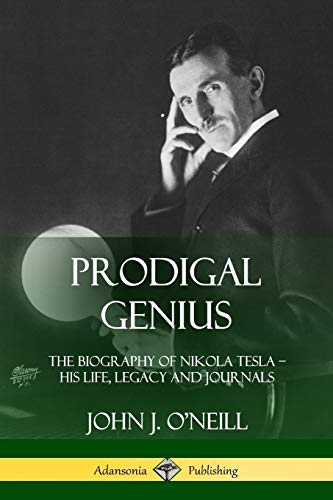Prodigal Genius: The Biography of Nikola Tesla;: O'Neill, John J.
