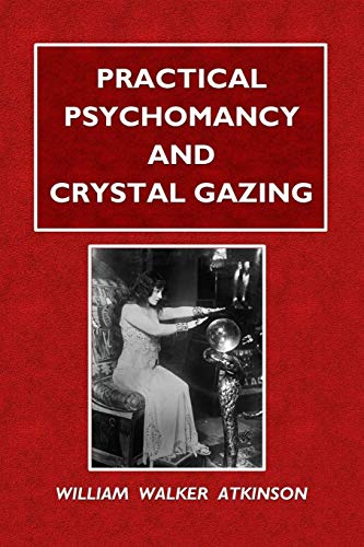 Practical Psychomancy and Crystal Gazing (Paperback): Anthony Bly
