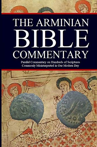 9780359487783: The Arminian Bible Commentary: Parallel Commentary on Hundreds of Scriptures Commonly Misinterpreted in Our Modern Day