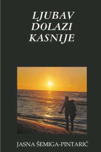 Ljubav Dolazi Kasnije (Paperback): Jasna Semiga-Pintaric