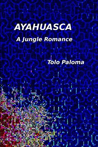 Ayahuasca - A Jungle Romance (Paperback): Tolo Paloma