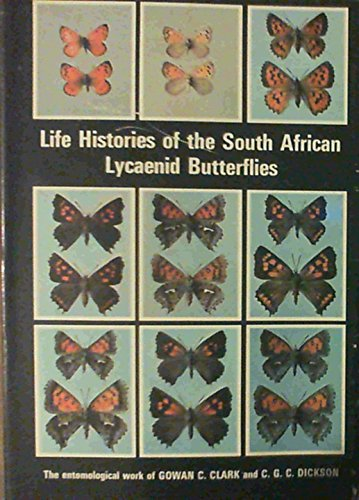 Life Histories of the South African Lycaenid Butterflies: Clark, G.C; Dickson, C.G.C.