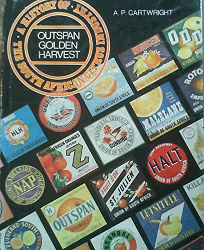 outspan golden harvest history of the south african citrus industry: cartwright,a.p.