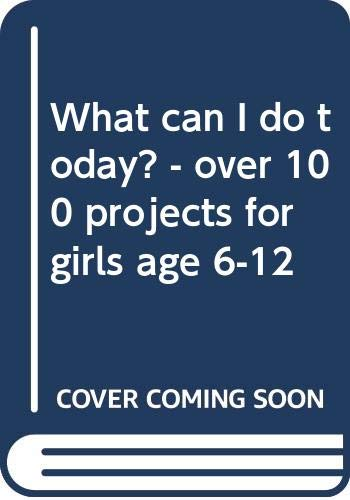 9780361024723: What can I do today? - over 100 projects for girls age 6-12