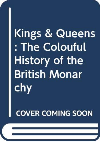 Kings & Queens: The Colouful History of: Lionel M. Munby,Frances