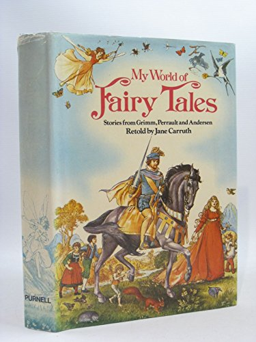 My World of Fairy Tales: Stories from Grimm, Perrault and Anderson: Carruth, Jane illustrated by G....