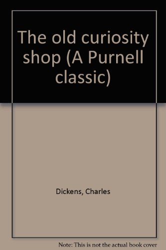 The old curiosity shop (A Purnell classic): Dickens, Charles