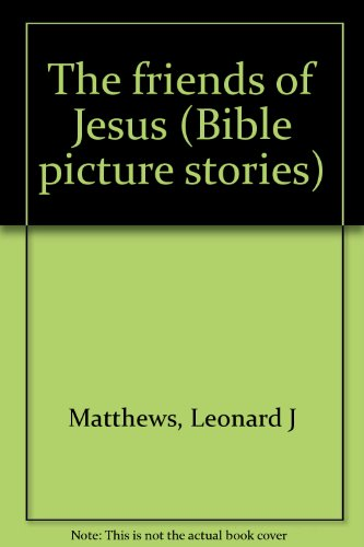 The friends of Jesus (Bible picture stories): Matthews, Leonard J