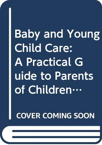 9780361049245: Baby and Young Child Care: A Practical Guide to Parents of Children Aged 0-5 Years