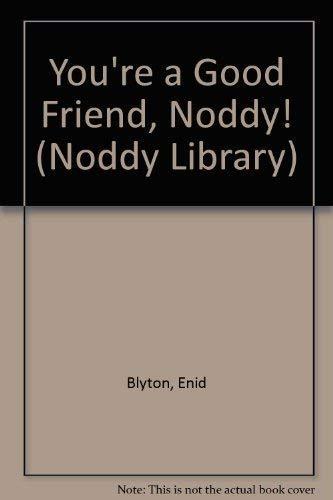 9780361086950: You're a Good Friend, Noddy! (Noddy Library)