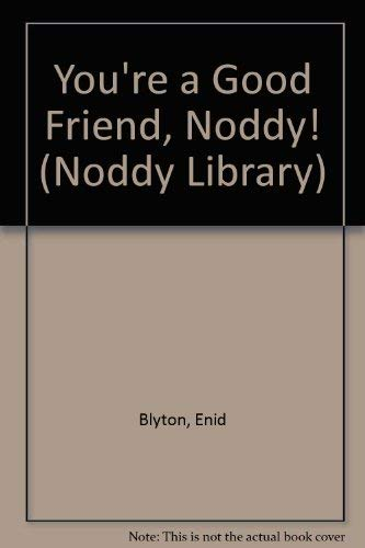 9780361086950: You're a Good Friend, Noddy! (The Noddy Library)