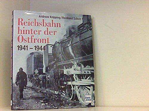 Reichsbahn hinter der Ostfront 1941 - 1945: Knipping, Andreas +