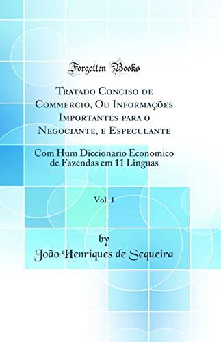 9780364090749: Tratado Conciso de Commercio, Ou Informações Importantes para o Negociante, e Especulante, Vol. 1: Com Hum Diccionario Economico de Fazendas em 11 Linguas (Classic Reprint)