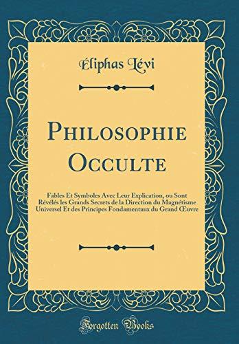 Philosophie Occulte: Fables Et Symboles Avec Leur: Là vi, Éliphas