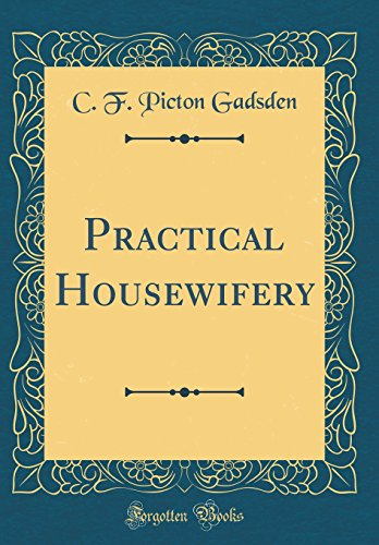 Practical Housewifery (Classic Reprint): C. F. Picton