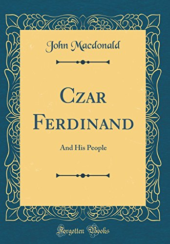 9780364285855: Czar Ferdinand: And His People (Classic Reprint)
