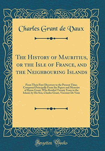 9780364304112: The History of Mauritius, or the Isle of France, and the Neighbouring Islands: From Their First Discovery to the Present Time; Composed Principally Years in the Island, by His Son, Charles Gra