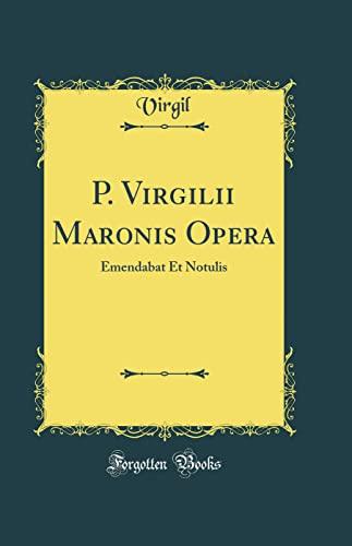 9780364391860: P. Virgilii Maronis Opera: Emendabat Et Notulis (Classic Reprint)