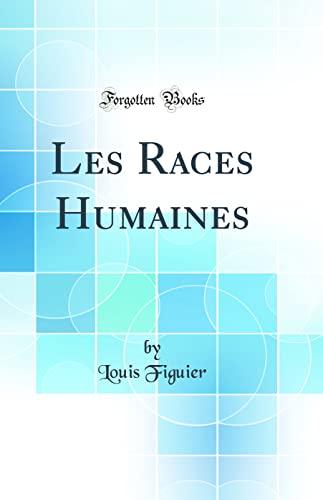 9780364399606: Les Races Humaines (Classic Reprint)
