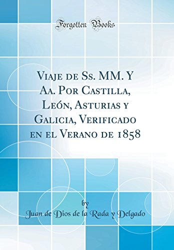 9780364461341: Viaje de Ss. MM. Y Aa. Por Castilla, León, Asturias y Galicia, Verificado en el Verano de 1858 (Classic Reprint)