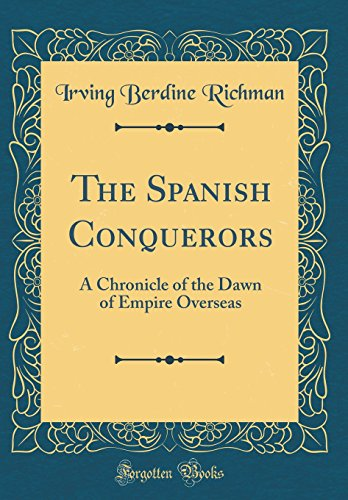 9780364472378: The Spanish Conquerors: A Chronicle of the Dawn of Empire Overseas (Classic Reprint)