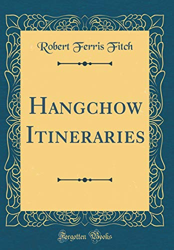 9780364510766: Hangchow Itineraries (Classic Reprint)