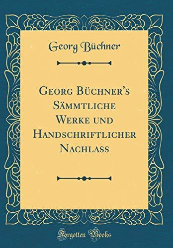 Georg Buchner's Sammtliche Werke Und Handschriftlicher Nachlass: Georg Büchner