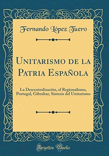 Unitarismo de la Patria Espa ola: La: Fernando López Tuero
