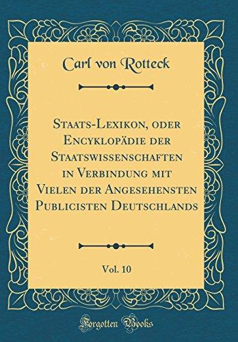 Staats-Lexikon, oder Encyklopädie der Staatswissenschaften in Verbindung mit Vielen der Angesehensten Publicisten Deutschlands, Vol. 10 (Classic Reprint) - Carl von Rotteck
