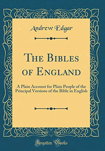 9780364701065: The Bibles of England: A Plain Account for Plain People of the Principal Versions of the Bible in English (Classic Reprint)