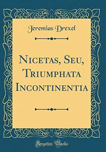 9780364856079: Nicetas, Seu, Triumphata Incontinentia (Classic Reprint) (Latin Edition)