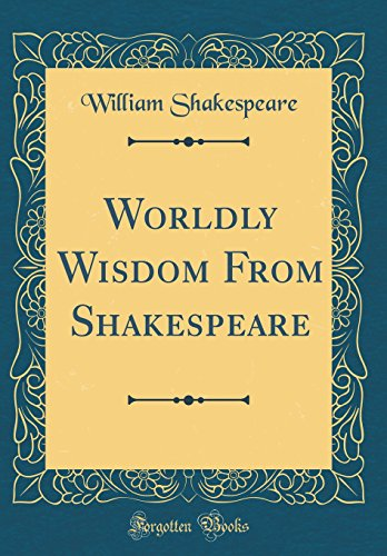 9780365030935: Worldly Wisdom From Shakespeare (Classic Reprint)