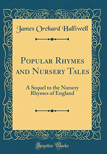 9780365151272: Popular Rhymes and Nursery Tales: A Sequel to the Nursery Rhymes of England (Classic Reprint)