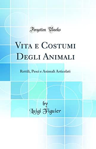 Vita E Costumi Degli Animali: Rettili, Pesci: Luigi Figuier