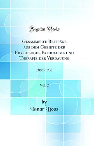 9780366090976: Gesammelte Beiträge Aus Dem Gebiete Der Physiologie, Pathologie Und Therapie Der Verdauung, Vol. 2: 1886-1906 (Classic Reprint) (German Edition)