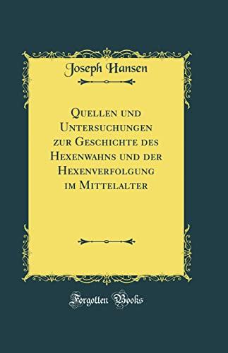9780366128228: Quellen und Untersuchungen zur Geschichte des Hexenwahns und der Hexenverfolgung im Mittelalter (Classic Reprint)