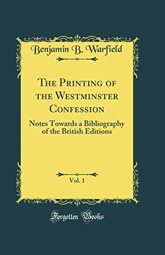 9780366457472: The Printing of the Westminster Confession, Vol. 1: Notes Towards a Bibliography of the British Editions (Classic Reprint)