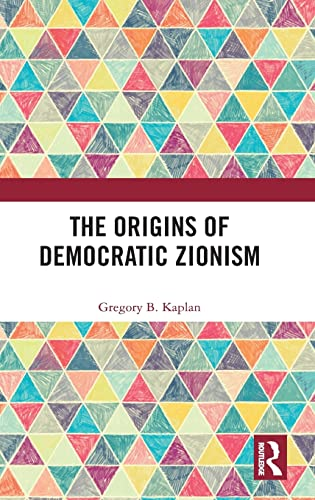 The Origins of Democratic Zionism (Hardback): Gregory B. Kaplan