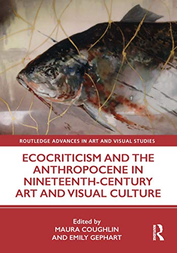 9780367180287: Ecocriticism and the Anthropocene in Nineteenth-Century Art and Visual Culture