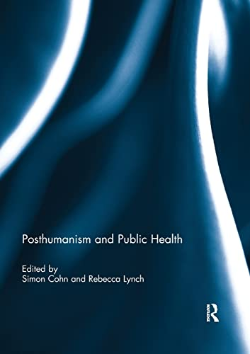 Posthumanism and Public Health: Cohn, Simon (Editor)/
